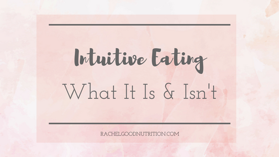 Intuitive Eating – What It Is & Isn't