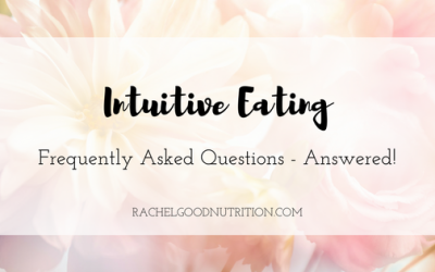Intuitive Eating – Frequently Asked Questions, Answered!