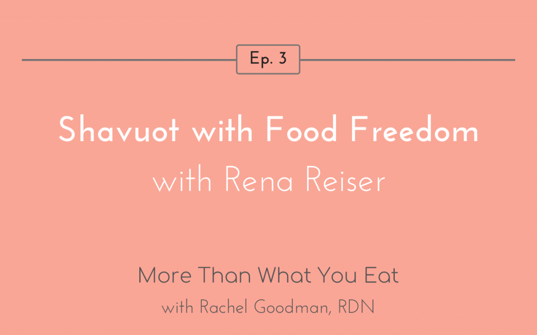 Ep 3 Shavuot with Food Freedom with Rena Reiser