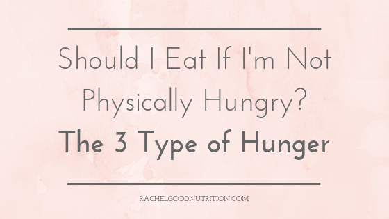 Should I Eat If I'm Not Physically Hungry? The 3 Types of Hunger