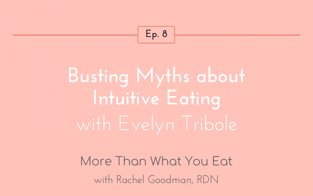 Ep 8 Busting Myths about Intuitive Eating with Evelyn Tribole