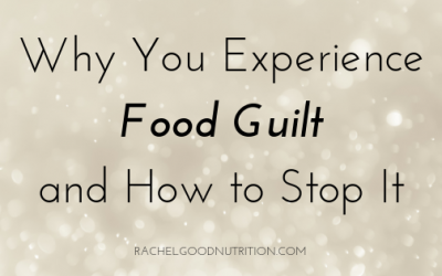 Why You Experience Food Guilt & How to Stop It