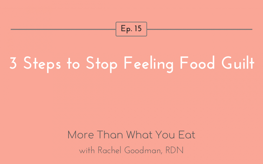 Ep 15 3 Steps to Stop Feeling Food Guilt