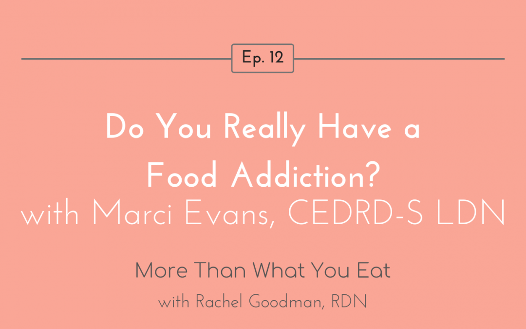 Do You Really Have a Food Addiction? with Marci Evans, CEDRD-S LDN