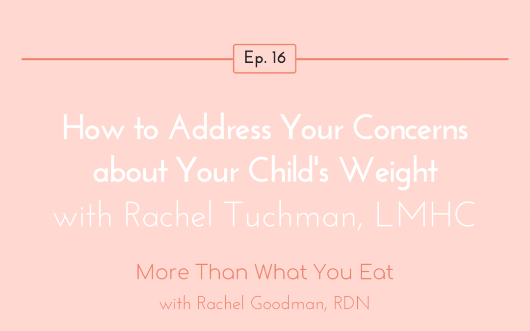Ep 16 How to Address Your Concerns About Your Child's Weight with Rachel Tuchman