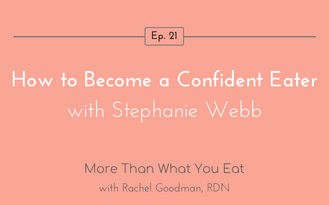 Ep 21 How to Become a Confident Eater with Stephanie Webb