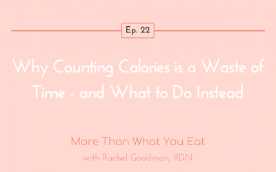 Ep 22 Why Counting Calories is a Waste of Time – and What To Do Instead