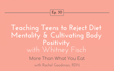 Ep 30 Teaching Teens to Reject Diet Mentality & Cultivating Body Positivity with Whitney Fisch