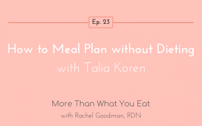 Ep 23 How to Meal Plan without Dieting with Talia Koren
