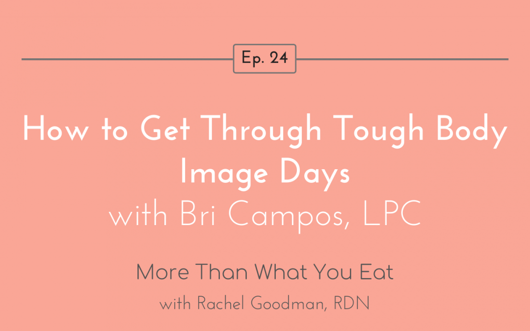 Ep 24 How to Get Through Tough Body Image Days with Bri Campos, LPC