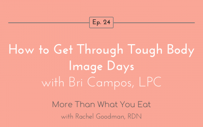 Ep 24 How to Get Through Tough Body Image Days with Bri Campos, LPC
