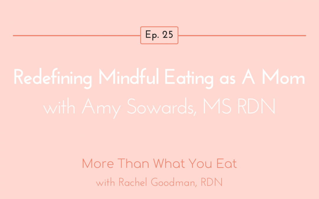 Ep 25 Redefining Mindful Eating as A Mom with Amy Sowards, MS RDN