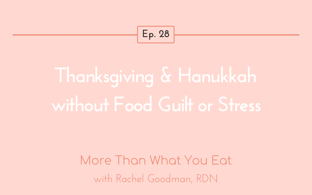 Ep 28 Thanksgiving & Hanukkah without Food Guilt or Stress