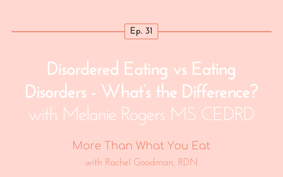 Ep 31 Disordered Eating vs Eating Disorders – What's the Difference? with Melanie Rogers MS CEDRD