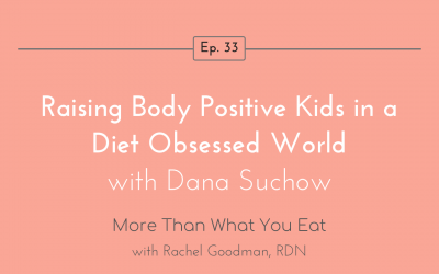 Ep 33 Raising Body Positive Kids in a Diet Obsessed World with Dana Suchow