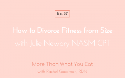 Ep 37 How to Divorce Fitness from Size with Julie Newbry NASM CPT