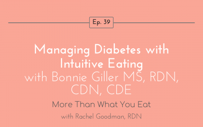 Ep 39 Managing Diabetes with Intuitive Eating with Bonnie Giller MS, RDN, CDN, CDE