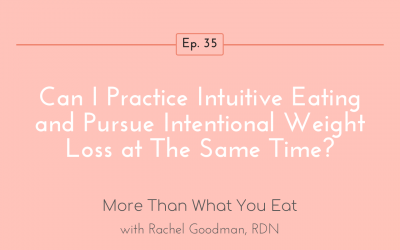 Ep 35 Can I Practice Intuitive Eating and Pursue Intentional Weight Loss at The Same Time?