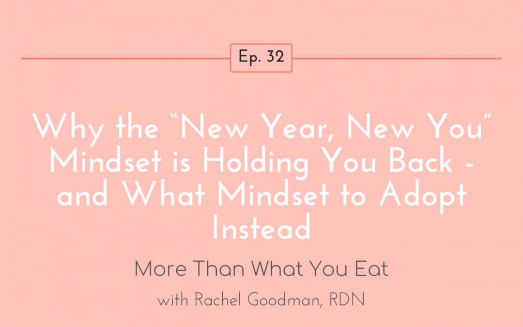 "Ep 32 Why the ""New Year, New You"" Mindset is Holding You Back - and What Mindset to Adopt Instead"