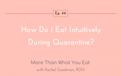 Ep 44 How Do I Eat Intuitively During Quarantine?