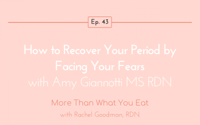 Ep 43 How to Recover Your Period by Facing Your Fears with Amy Giannotti MS RDN