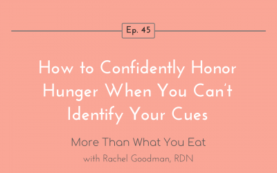Ep 45 How to Confidently Honor Hunger When You Can't Identify Your Cues