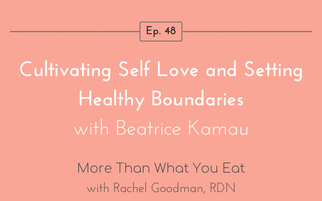 Ep 48 Cultivating Self Love and Setting Healthy Boundaries with Beatrice Kamau
