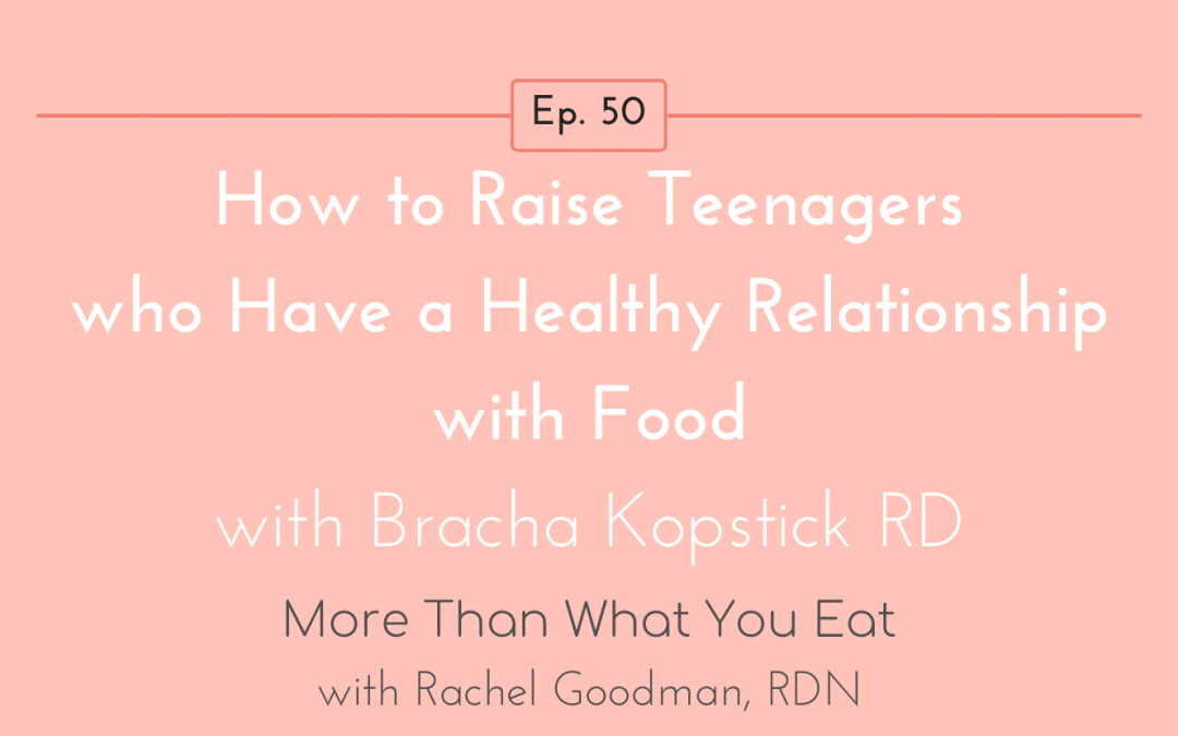 Ep 50 How to Raise Teenagers who Have a Healthy Relationship with Food with Bracha Kopstick RD