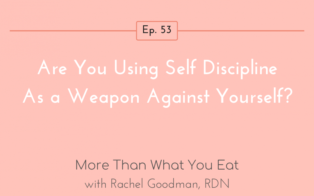 Ep 53 Are You Using Self Discipline As A Weapon Against Yourself?