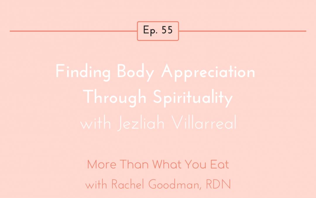 Ep 55 Finding Body Appreciation Through Spirituality with Jezliah Villarreal