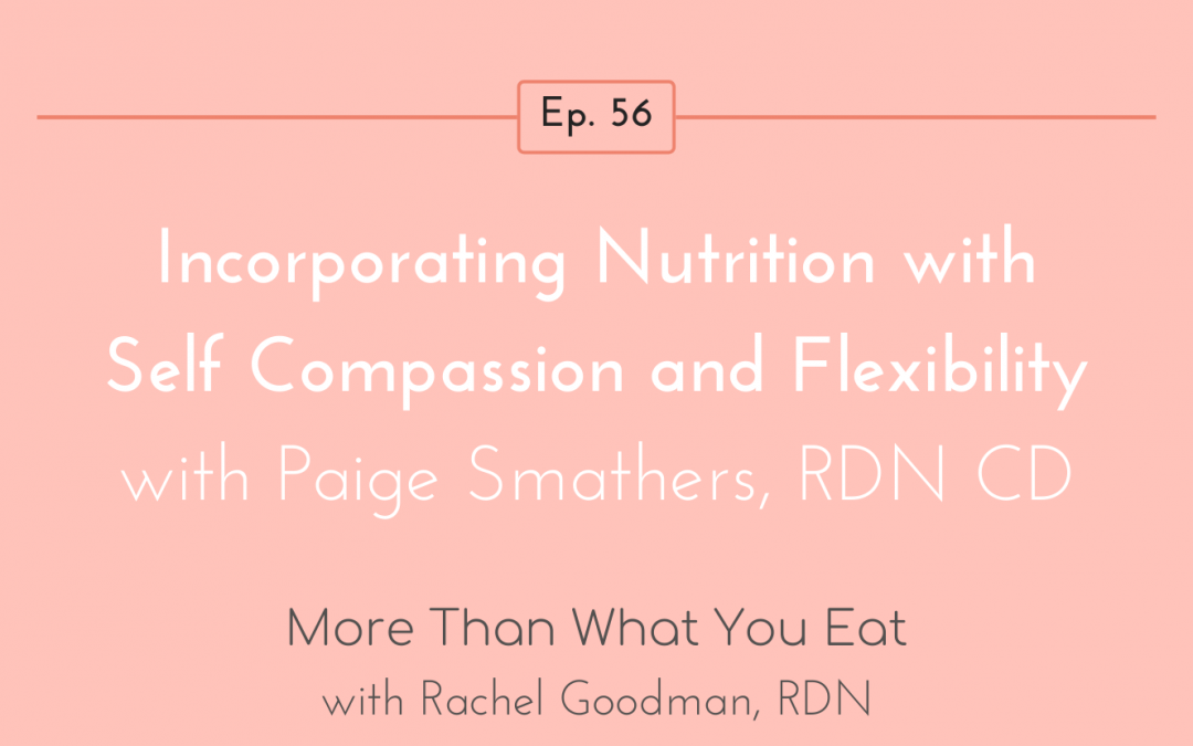 Ep 56 Incorporating Nutrition with Self Compassion and Flexibility with Paige Smathers, RDN CD