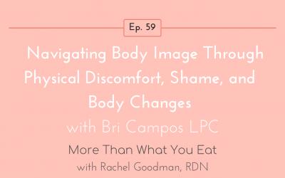 Ep 59 Navigating body image through physical discomfort, shame, and body changes | Bri Campos LPC