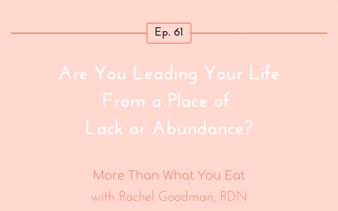 Ep 61 Are You Leading Your Life From a Place of Lack or Abundance?