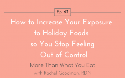 Ep 63 How to Increase Your Exposure to Holiday Foods So You Stop Feeling Out of Control