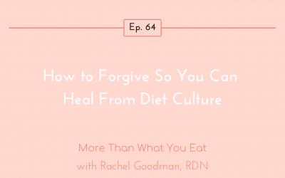 Ep 64 How to Forgive So You Can Heal From Diet Culture