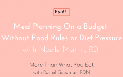 Ep 65 Meal Planning On a Budget Without Food Rules or Diet Pressure with Noelle Martin, RD