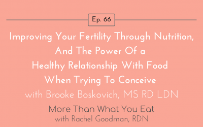 Ep 66 Improving Your Fertility Through Nutrition, and the Importance of a Healthy Relationship with Food When Trying to Conceive with Brooke Boskovich, MS RD LDN